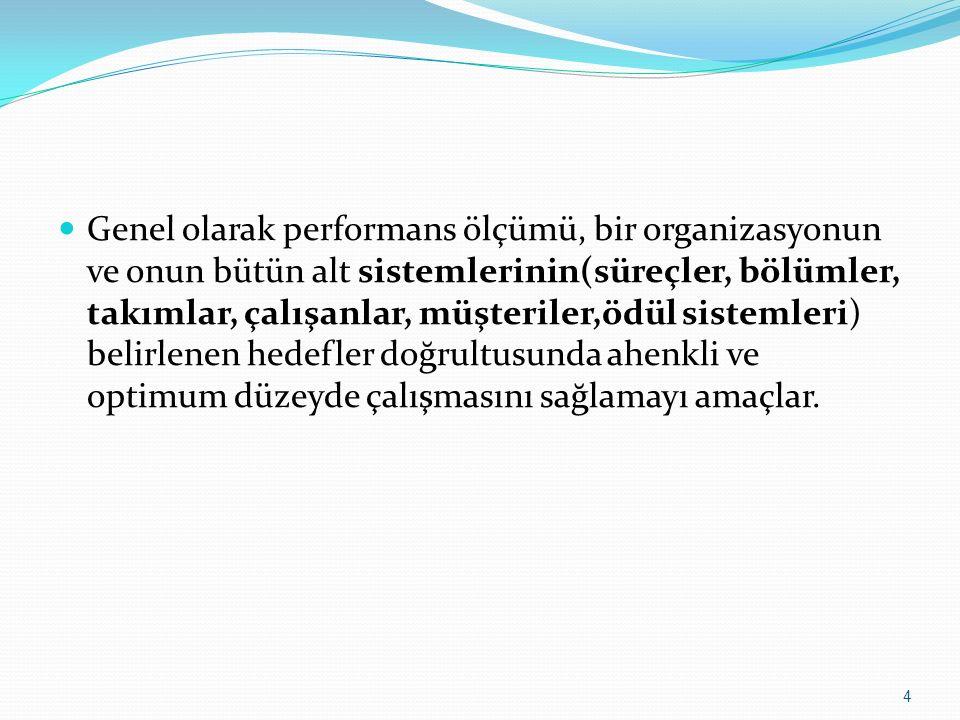Genel olarak performans ölçümü, bir organizasyonun ve onun bütün alt sistemlerinin(süreçler, bölümler, takımlar, çalışanlar, müşteriler,ödül sistemler