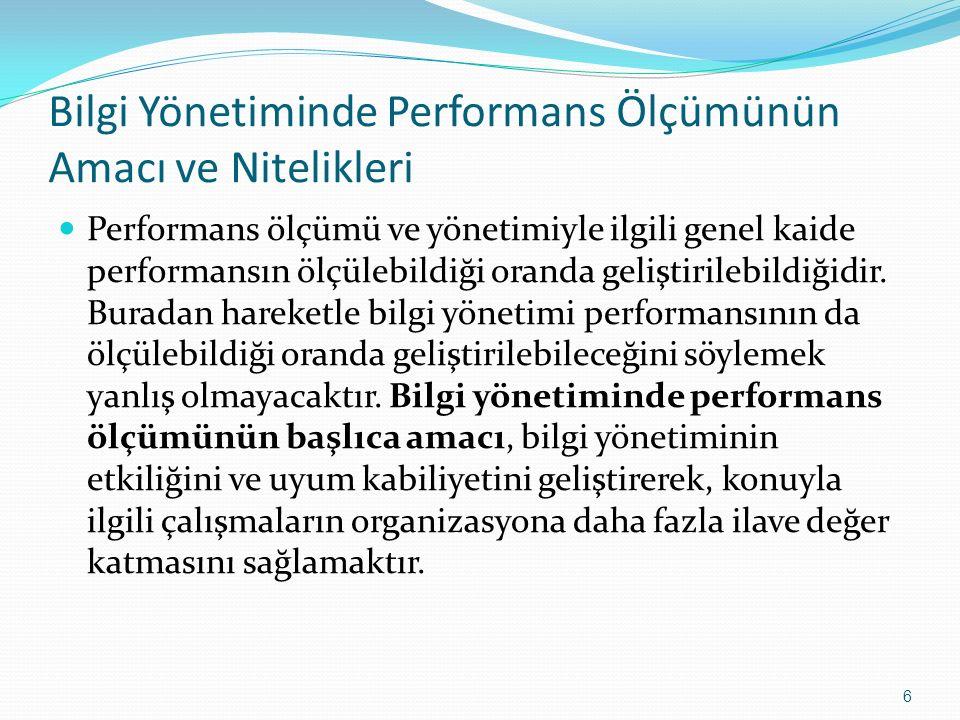 Bilgi Yönetiminde Performans Ölçümünün Amacı ve Nitelikleri Performans ölçümü ve yönetimiyle ilgili genel kaide performansın ölçülebildiği oranda geliştirilebildiğidir.