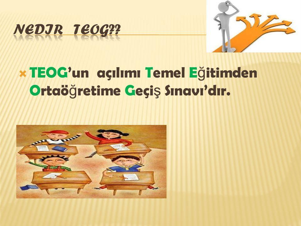  TEOG'un açılımı Temel E ğ itimden Ortaö ğ retime Geçi ş Sınavı'dır.
