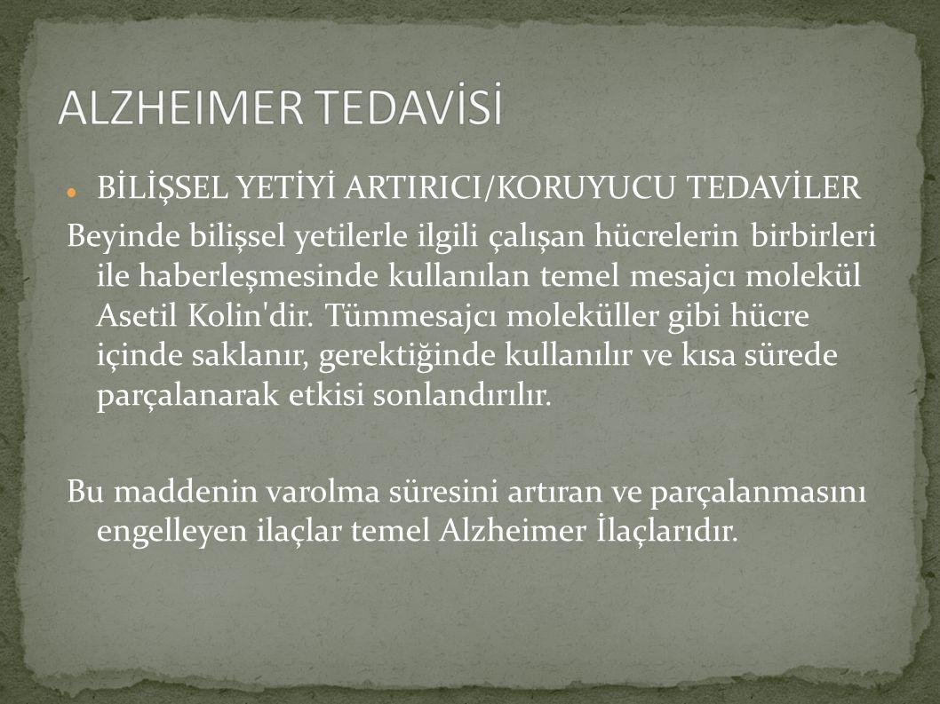 BİLİŞSEL YETİYİ ARTIRICI/KORUYUCU TEDAVİLER Alzheimer Hastalığı nedeni ile hasarlanan beyinde, hücreler arası iletişimde devamlı bir düzensizlik mevcuttur.