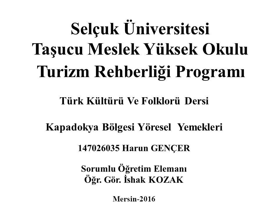 Selçuk Üniversitesi Taşucu Meslek Yüksek Okulu Turizm Rehberliği Programı Türk Kültürü Ve Folklorü Dersi Kapadokya Bölgesi Yöresel Yemekleri 147026035
