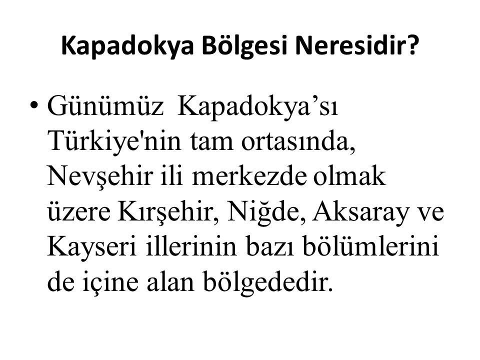 Kapadokya Bölgesi Neresidir? Günümüz Kapadokya'sı Türkiye'nin tam ortasında, Nevşehir ili merkezde olmak üzere Kırşehir, Niğde, Aksaray ve Kayseri ill