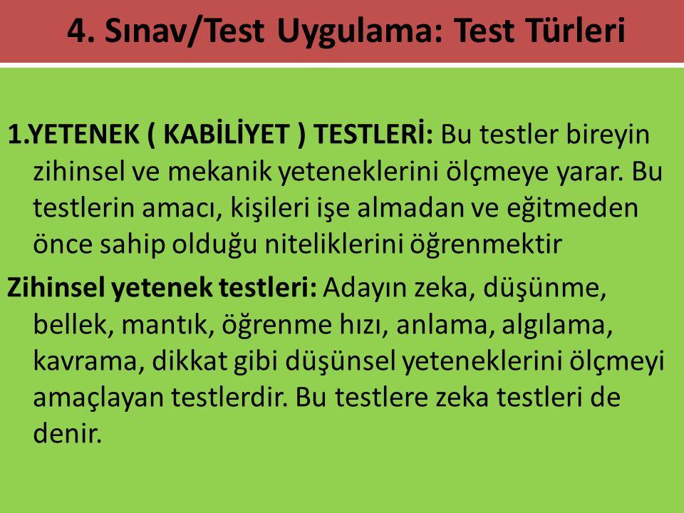 1.YETENEK ( KABİLİYET ) TESTLERİ: Bu testler bireyin zihinsel ve mekanik yeteneklerini ölçmeye yarar. Bu testlerin amacı, kişileri işe almadan ve eğit