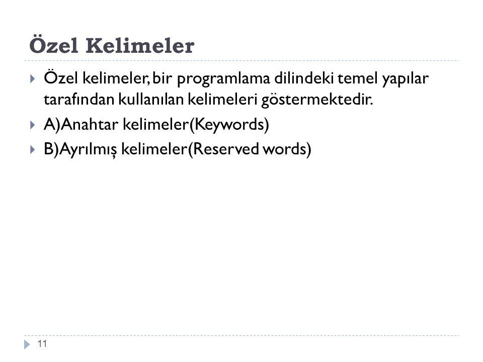 Özel Kelimeler 11  Özel kelimeler, bir programlama dilindeki temel yapılar tarafından kullanılan kelimeleri göstermektedir.