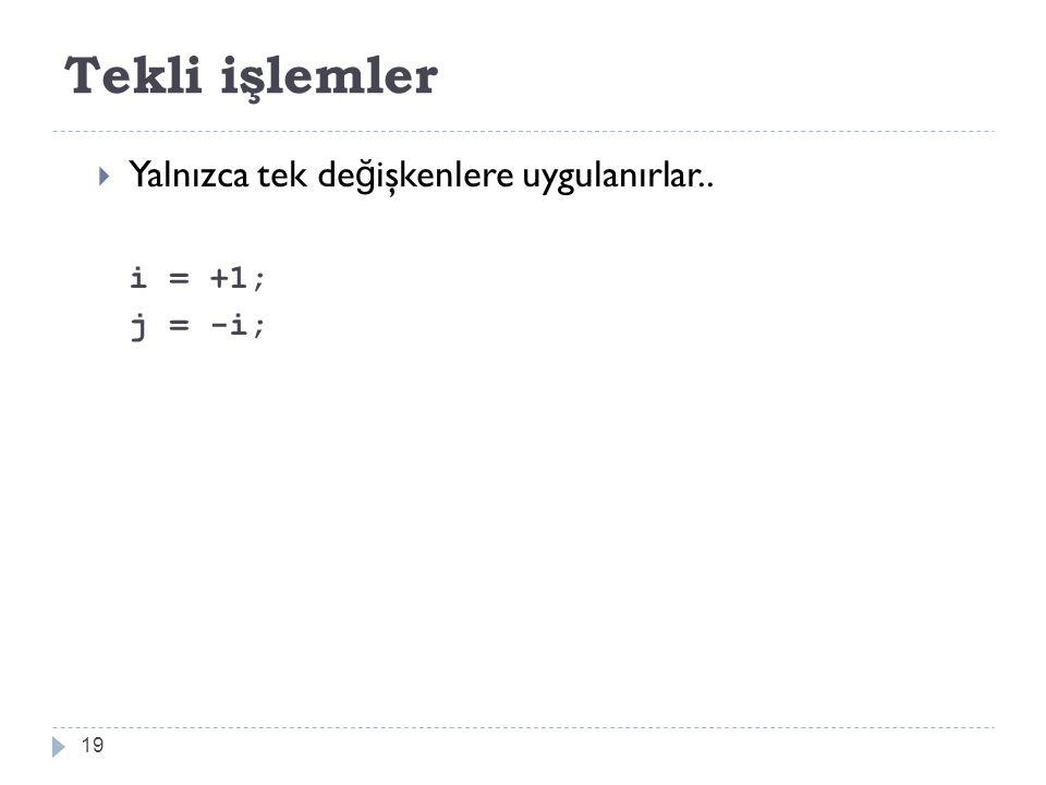 Tekli işlemler 19  Yalnızca tek de ğ işkenlere uygulanırlar.. i = +1; j = -i;