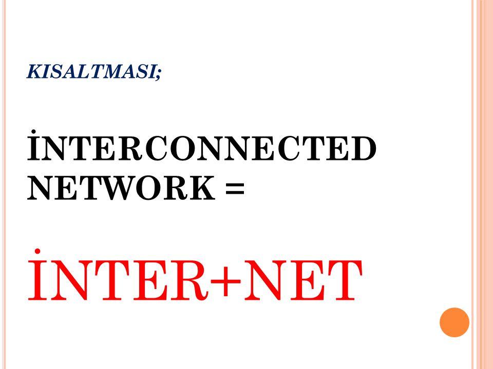 KISALTMASI; İNTERCONNECTED NETWORK = İNTER+NET