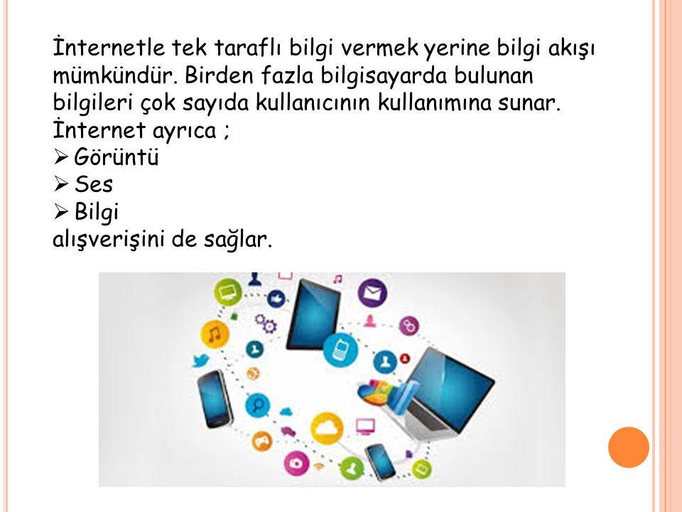 İnternetle tek taraflı bilgi vermek yerine bilgi akışı mümkündür.