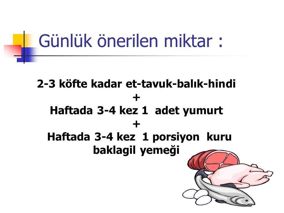 Günlük önerilen miktar : 2-3 köfte kadar et-tavuk-balık-hindi + Haftada 3-4 kez 1 adet yumurt + Haftada 3-4 kez 1 porsiyon kuru baklagil yemeği