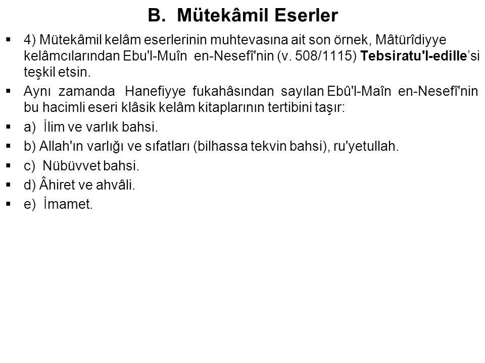 B. Mütekâmil Eserler  4) Mütekâmil kelâm eserlerinin muhtevasına ait son örnek, Mâtürîdiyye kelâmcılarından Ebu'l-Muîn en-Nesefî'nin (v. 508/1115) Te