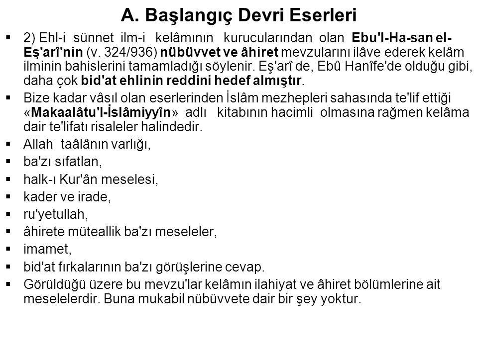 A. Başlangıç Devri Eserleri  2) Ehl-i sünnet ilm-i kelâmının kurucularından olan Ebu'l-Ha-san el- Eş'arî'nin (v. 324/936) nübüvvet ve âhiret mevzular