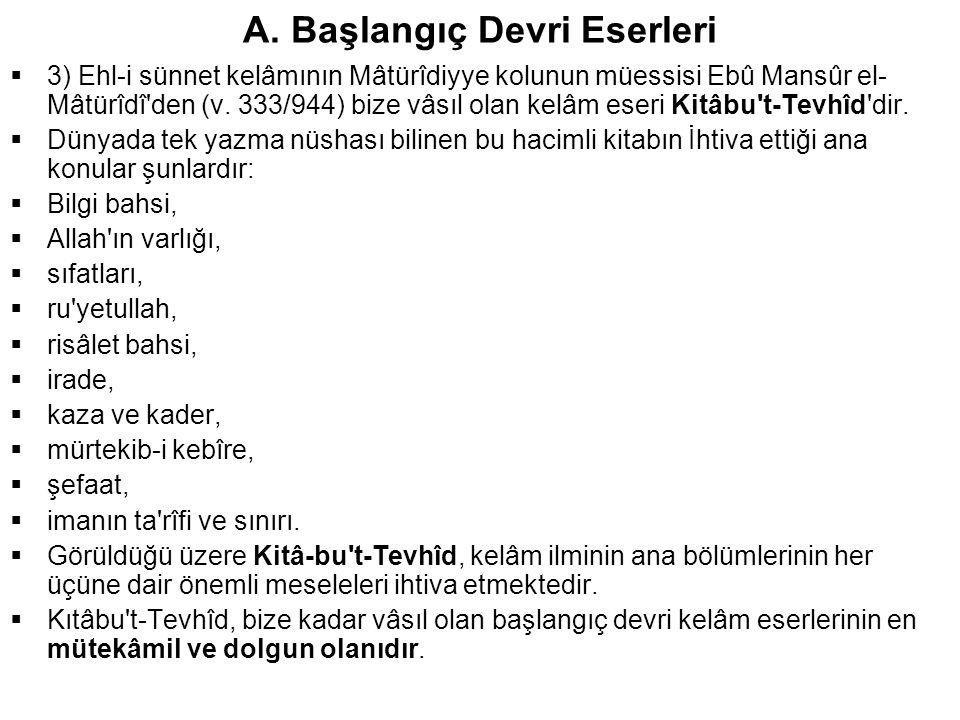 A. Başlangıç Devri Eserleri  3) Ehl-i sünnet kelâmının Mâtürîdiyye kolunun müessisi Ebû Mansûr el- Mâtürîdî'den (v. 333/944) bize vâsıl olan kelâm es