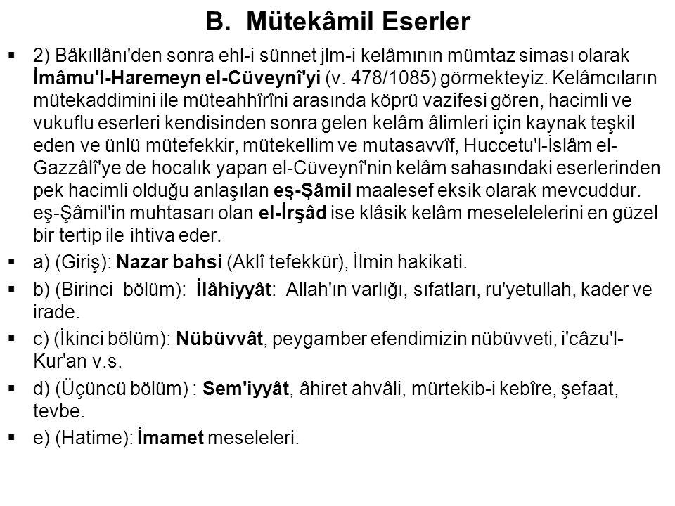B. Mütekâmil Eserler  2) Bâkıllânı'den sonra ehl-i sünnet jlm-i kelâmının mümtaz siması olarak İmâmu'l-Haremeyn el-Cüveynî'yi (v. 478/1085) görmektey