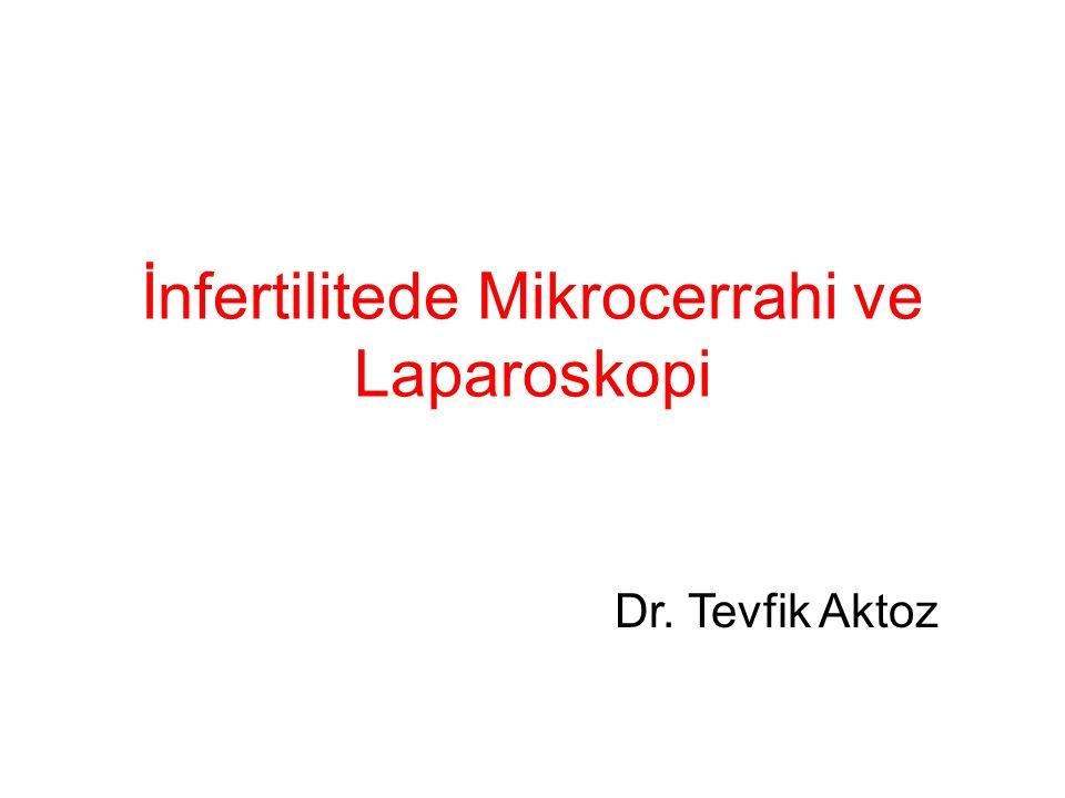 İnfertilitede Mikrocerrahi ve Laparoskopi Dr. Tevfik Aktoz