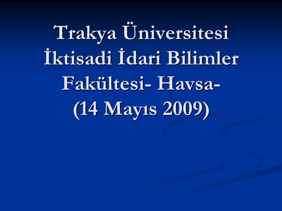 Trakya Üniversitesi İktisadi İdari Bilimler Fakültesi- Havsa- (14 Mayıs 2009)