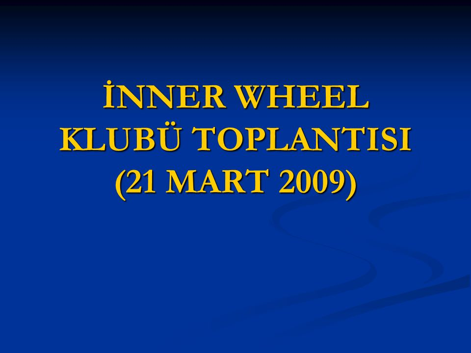 İNNER WHEEL KLUBÜ TOPLANTISI (21 MART 2009)