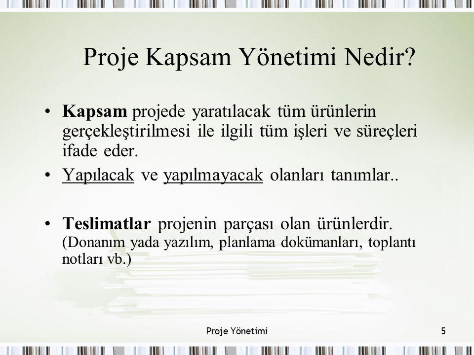 Proje Kapsam Yönetimi Nedir? Kapsam projede yaratılacak tüm ürünlerin gerçekleştirilmesi ile ilgili tüm işleri ve süreçleri ifade eder. Yapılacak ve y