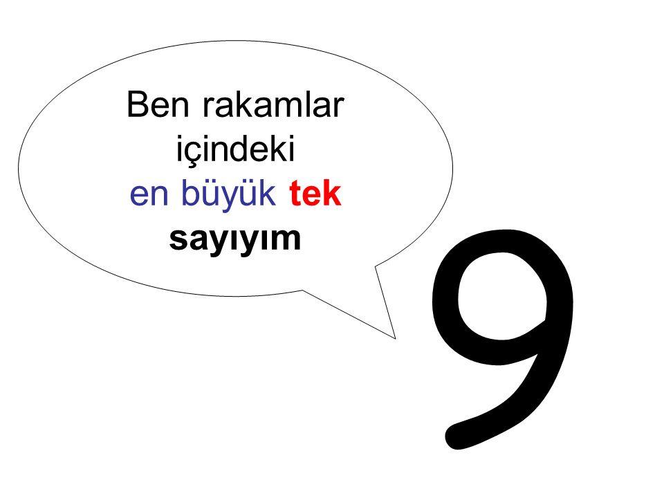 9 Ben rakamlar içindeki en büyük tek sayıyım