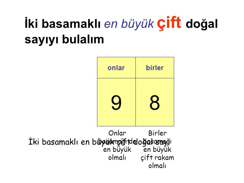 98 onlarbirler İki basamaklı en büyük çift doğal sayıyı bulalım Birler basamağı en büyük çift rakam olmalı Onlar basamağı da en büyük olmalı İki basamaklı en büyük çift doğal sayı