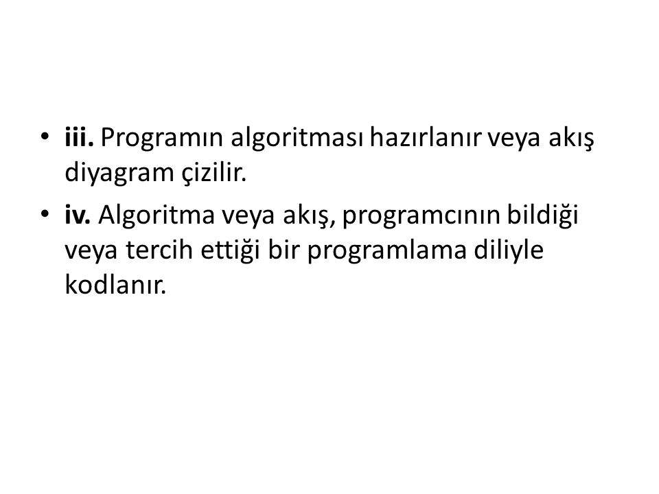 iii. Programın algoritması hazırlanır veya akış diyagram çizilir. iv. Algoritma veya akış, programcının bildiği veya tercih ettiği bir programlama dil