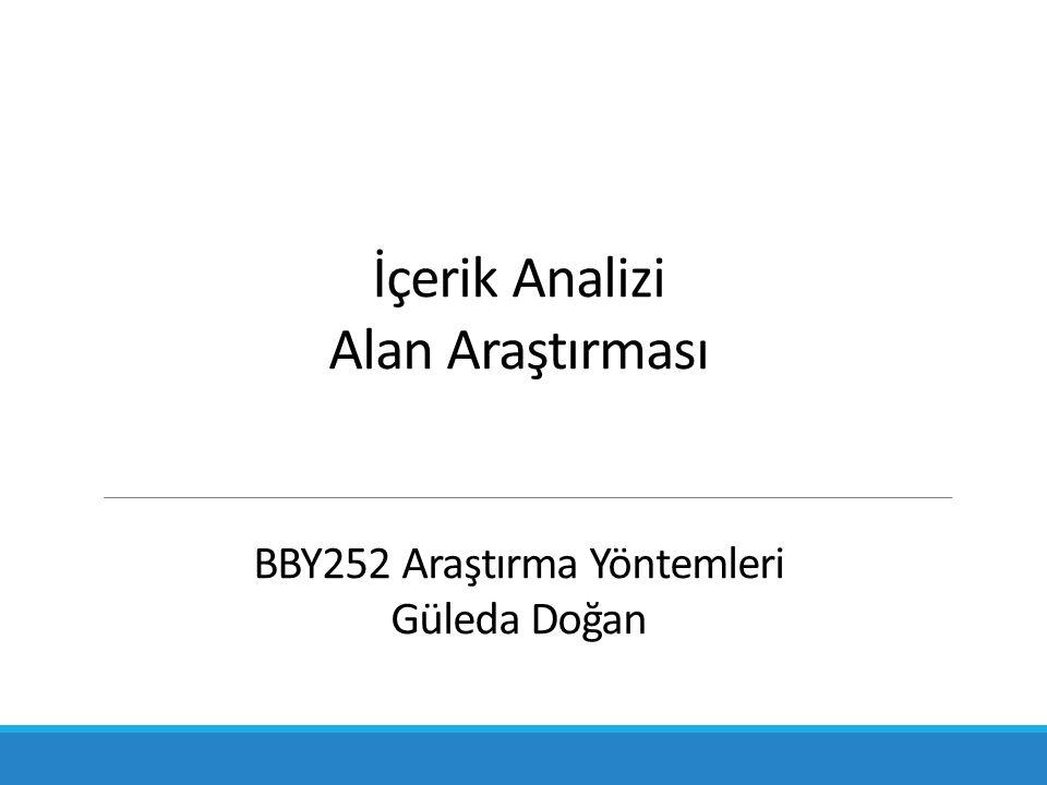İçerik Analizi Alan Araştırması BBY252 Araştırma Yöntemleri Güleda Doğan