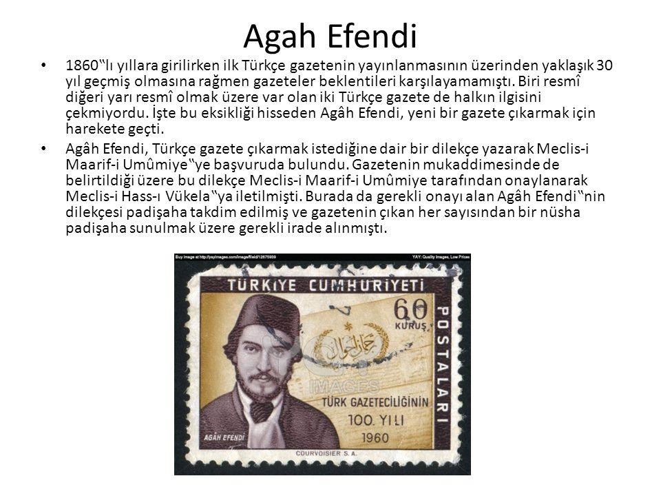 """Agah Efendi 1860""""lı yıllara girilirken ilk Türkçe gazetenin yayınlanmasının üzerinden yaklaşık 30 yıl geçmiş olmasına rağmen gazeteler beklentileri karşılayamamıştı."""