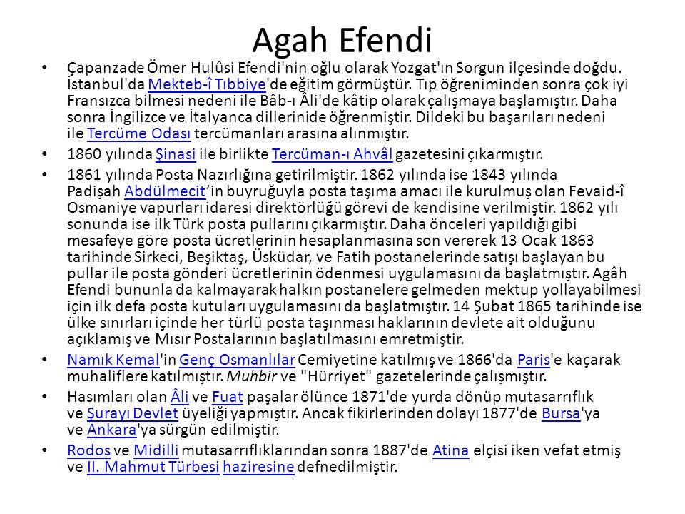 Agah Efendi Çapanzade Ömer Hulûsi Efendi nin oğlu olarak Yozgat ın Sorgun ilçesinde doğdu.