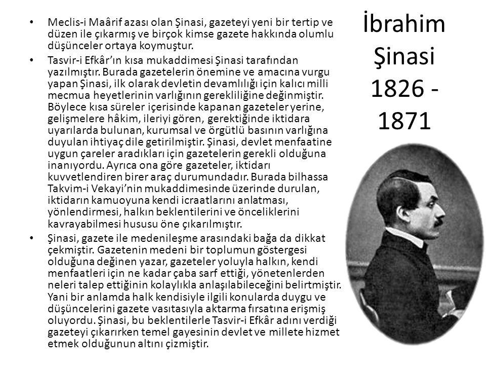 İbrahim Şinasi 1826 - 1871 Meclis-i Maârif azası olan Şinasi, gazeteyi yeni bir tertip ve düzen ile çıkarmış ve birçok kimse gazete hakkında olumlu düşünceler ortaya koymuştur.