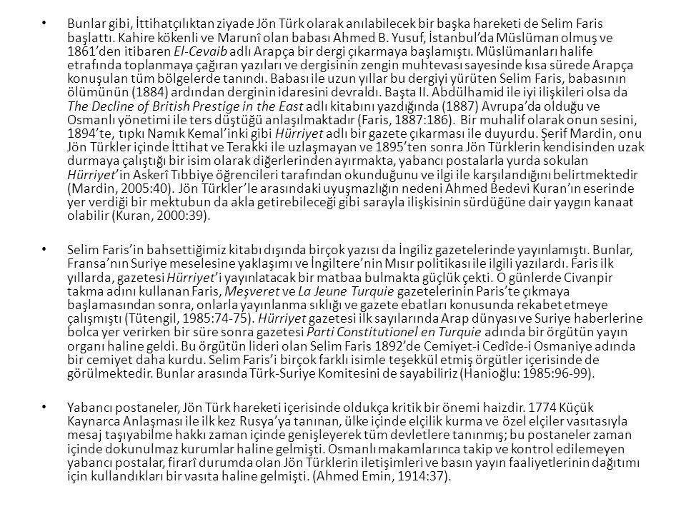 Bunlar gibi, İttihatçılıktan ziyade Jön Türk olarak anılabilecek bir başka hareketi de Selim Faris başlattı.