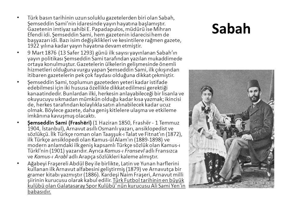 Sabah Türk basın tarihinin uzun soluklu gazetelerden biri olan Sabah, Şemseddin Sami'nin idaresinde yayın hayatına başlamıştır.