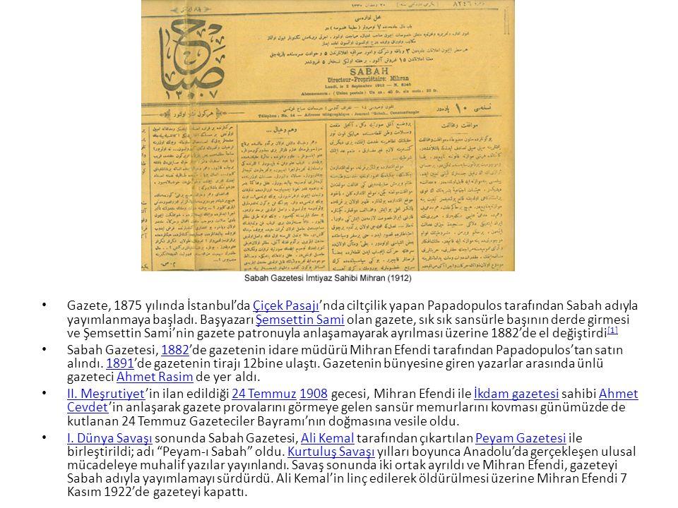 Gazete, 1875 yılında İstanbul'da Çiçek Pasajı'nda ciltçilik yapan Papadopulos tarafından Sabah adıyla yayımlanmaya başladı.
