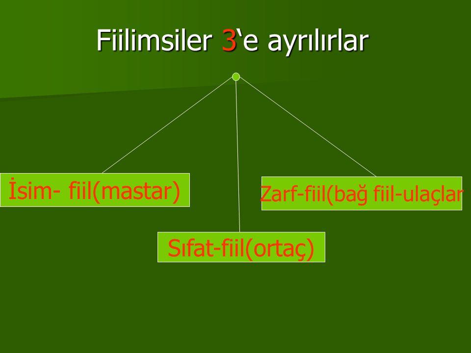 Fiilimsiler 3'e ayrılırlar İsim- fiil(mastar) Sıfat-fiil(ortaç) Zarf-fiil(bağ fiil-ulaçlar