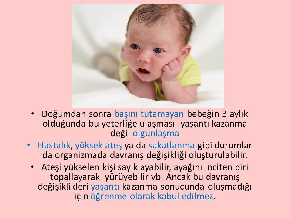 Doğumdan sonra başını tutamayan bebeğin 3 aylık olduğunda bu yeterliğe ulaşması- yaşantı kazanma değil olgunlaşma Hastalık, yüksek ateş ya da sakatlan