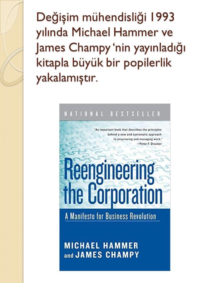 De ğ işim mühendisli ğ i 1993 yılında Michael Hammer ve James Champy 'nin yayınladı ğ ı kitapla büyük bir popilerlik yakalamıştır.