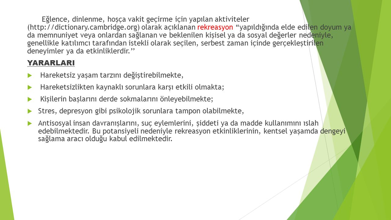 Türkiye'de yetişkinler için özdoyum eğitimi ya da rekreasyon hizmeti sağlayan en önemli kurumlardan biri Halk Eğitim Merkezleridir.