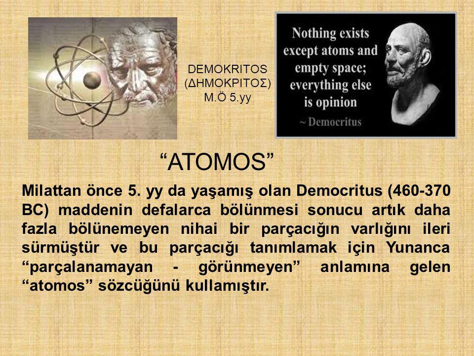 "DEMOKRITOS (ΔHMOKPITOΣ) M.Ö 5.yy ""ATOMOS"" Milattan önce 5. yy da yaşamış olan Democritus (460-370 BC) maddenin defalarca bölünmesi sonucu artık daha f"
