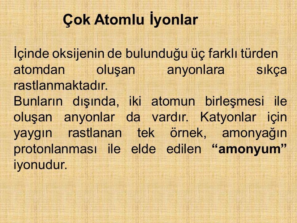 Çok Atomlu İyonlar İçinde oksijenin de bulunduğu üç farklı türden atomdan oluşan anyonlara sıkça rastlanmaktadır. Bunların dışında, iki atomun birleşm