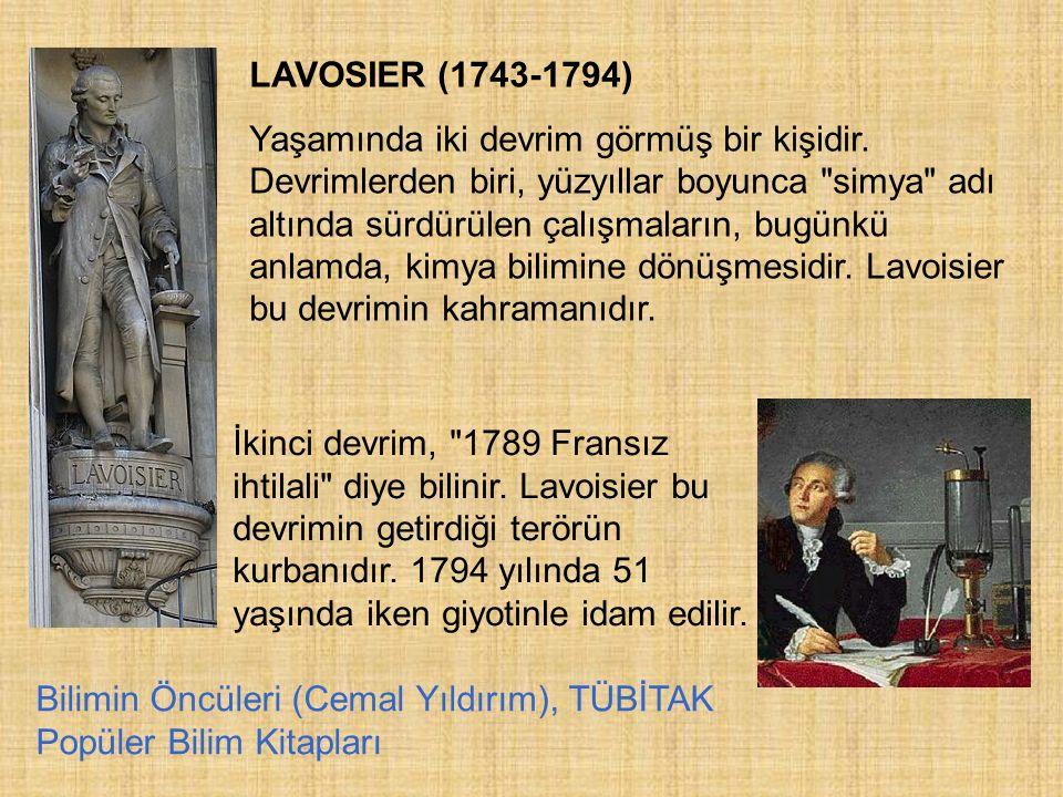 LAVOSIER (1743-1794) Yaşamında iki devrim görmüş bir kişidir. Devrimlerden biri, yüzyıllar boyunca
