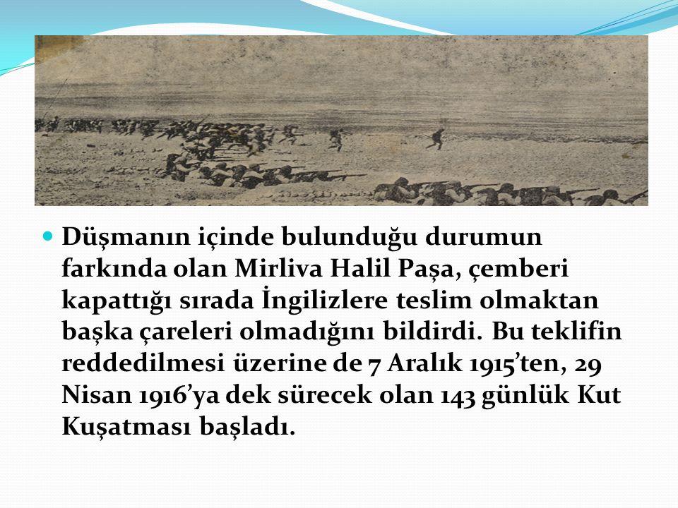 Düşmanın içinde bulunduğu durumun farkında olan Mirliva Halil Paşa, çemberi kapattığı sırada İngilizlere teslim olmaktan başka çareleri olmadığını bildirdi.