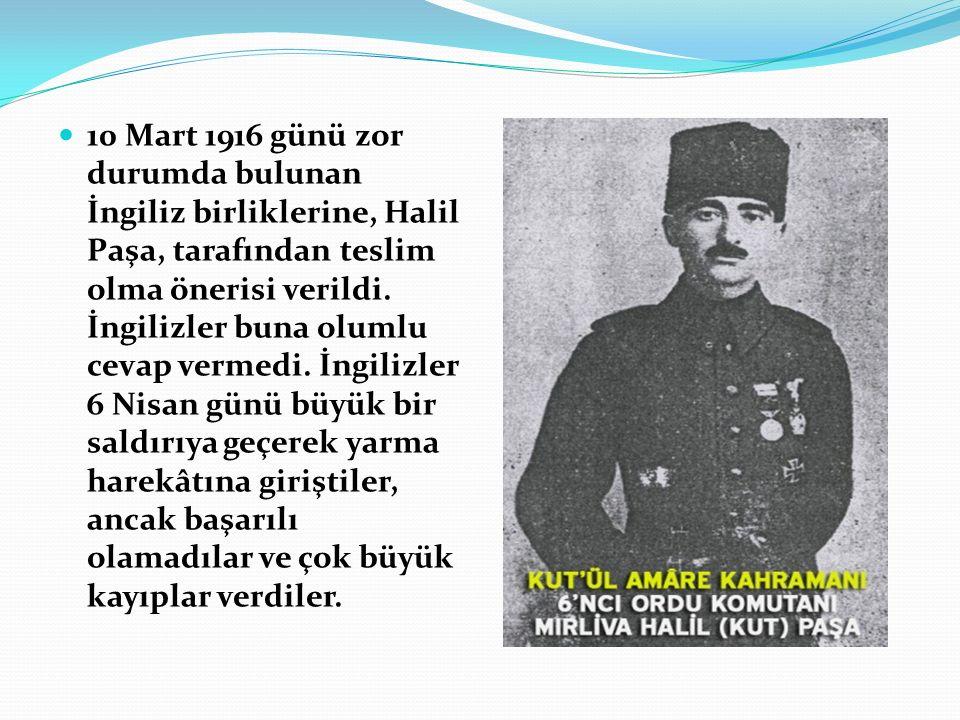 10 Mart 1916 günü zor durumda bulunan İngiliz birliklerine, Halil Paşa, tarafından teslim olma önerisi verildi.