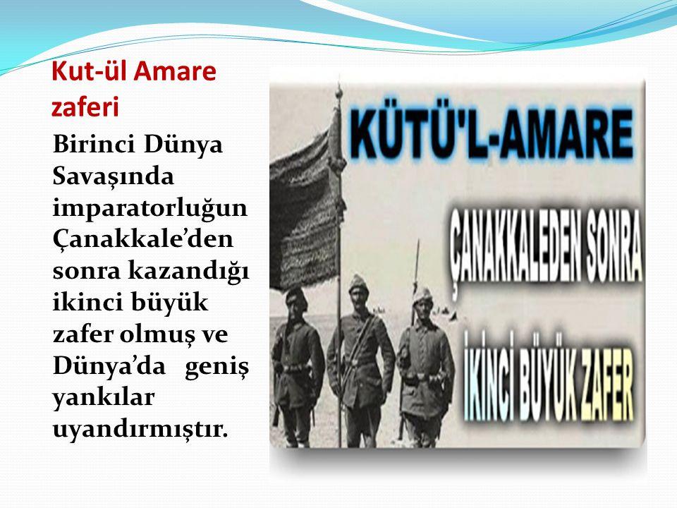 Kut-ül Amare zaferi Birinci Dünya Savaşında imparatorluğun Çanakkale'den sonra kazandığı ikinci büyük zafer olmuş ve Dünya'da geniş yankılar uyandırmıştır.