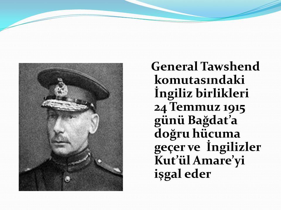 General Tawshend komutasındaki İngiliz birlikleri 24 Temmuz 1915 günü Bağdat'a doğru hücuma geçer ve İngilizler Kut'ül Amare'yi işgal eder