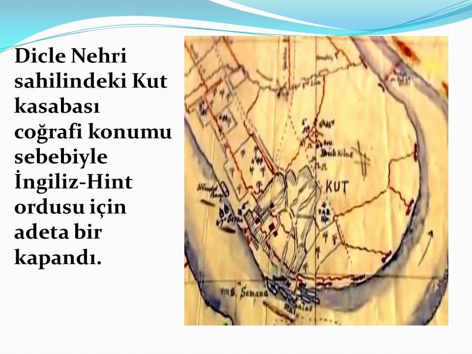 Dicle Nehri sahilindeki Kut kasabası coğrafi konumu sebebiyle İngiliz-Hint ordusu için adeta bir kapandı.