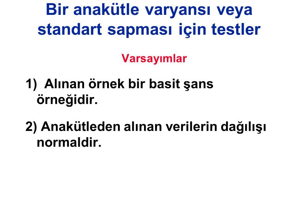 Bir anakütle varyansı veya standart sapması için testler Varsayımlar 1) Alınan örnek bir basit şans örneğidir. 2) Anakütleden alınan verilerin dağılış