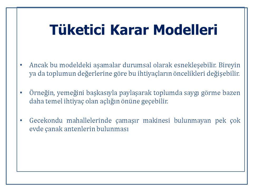 Tüketici Karar Modelleri Ancak bu modeldeki aşamalar durumsal olarak esnekleşebilir.