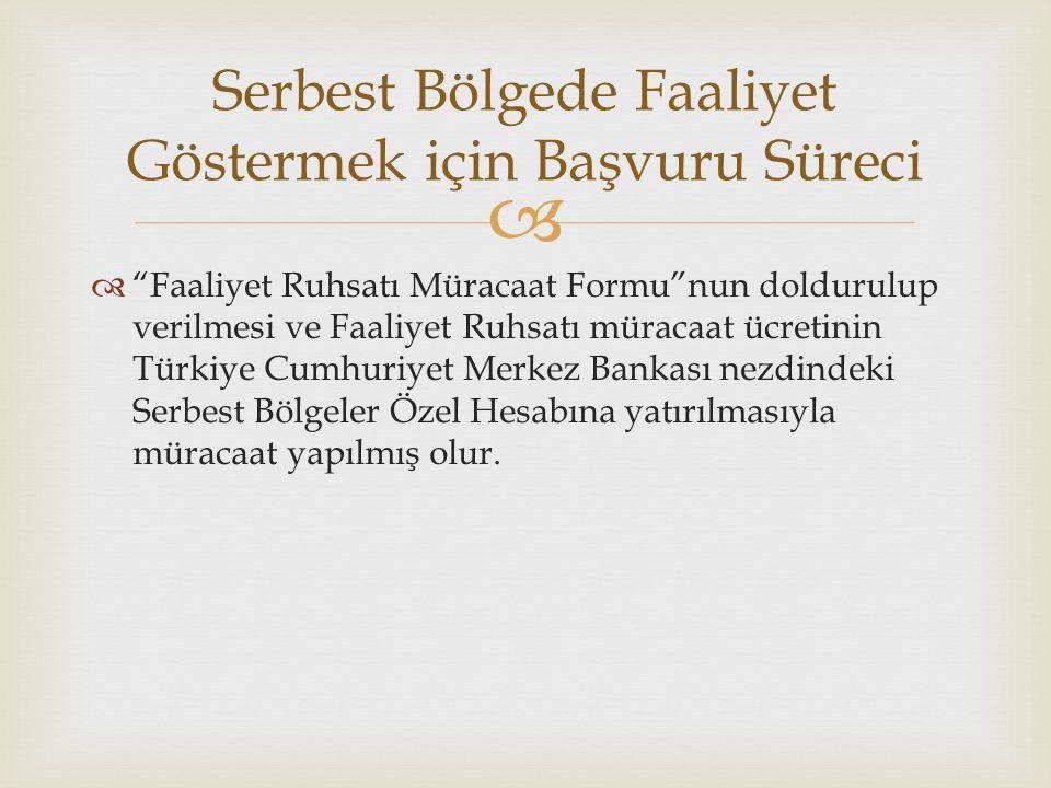   Faaliyet Ruhsatı Müracaat Formu nun doldurulup verilmesi ve Faaliyet Ruhsatı müracaat ücretinin Türkiye Cumhuriyet Merkez Bankası nezdindeki Serbest Bölgeler Özel Hesabına yatırılmasıyla müracaat yapılmış olur.