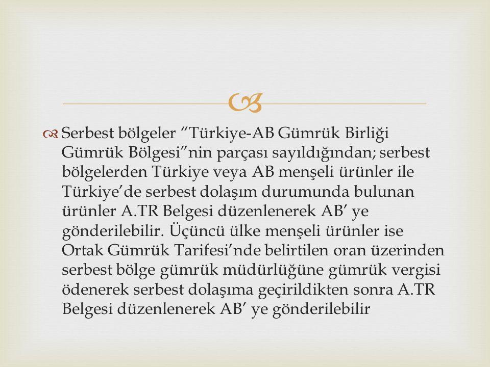   Serbest bölgeler Türkiye-AB Gümrük Birliği Gümrük Bölgesi nin parçası sayıldığından; serbest bölgelerden Türkiye veya AB menşeli ürünler ile Türkiye'de serbest dolaşım durumunda bulunan ürünler A.TR Belgesi düzenlenerek AB' ye gönderilebilir.