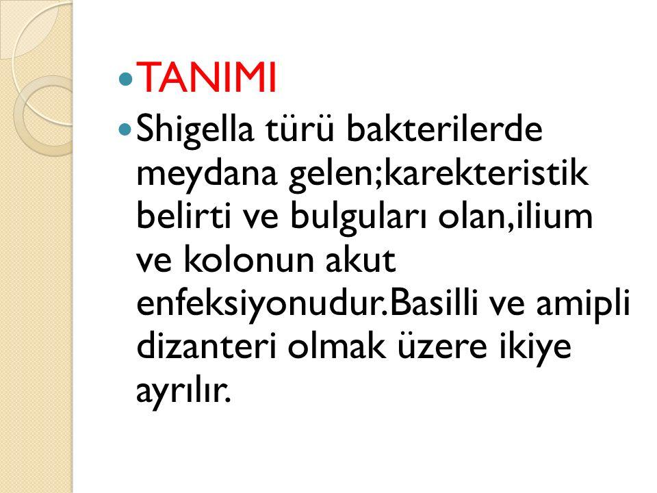TANIMI Shigella türü bakterilerde meydana gelen;karekteristik belirti ve bulguları olan,ilium ve kolonun akut enfeksiyonudur.Basilli ve amipli dizante