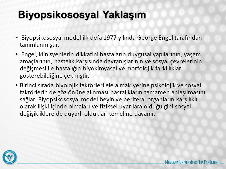 Biyopsikososyal Yaklaşım Biyopsikososyal model ilk defa 1977 yılında George Engel tarafından tanımlanmıştır.