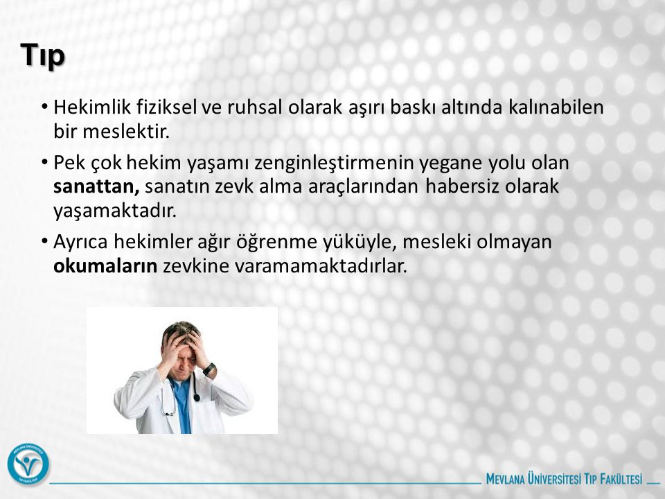 Tıp Hekimlik fiziksel ve ruhsal olarak aşırı baskı altında kalınabilen bir meslektir.