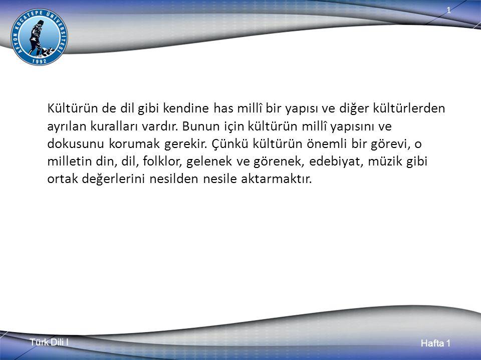Türk Dili I Hafta 1 1 Kültürün de dil gibi kendine has millî bir yapısı ve diğer kültürlerden ayrılan kuralları vardır.